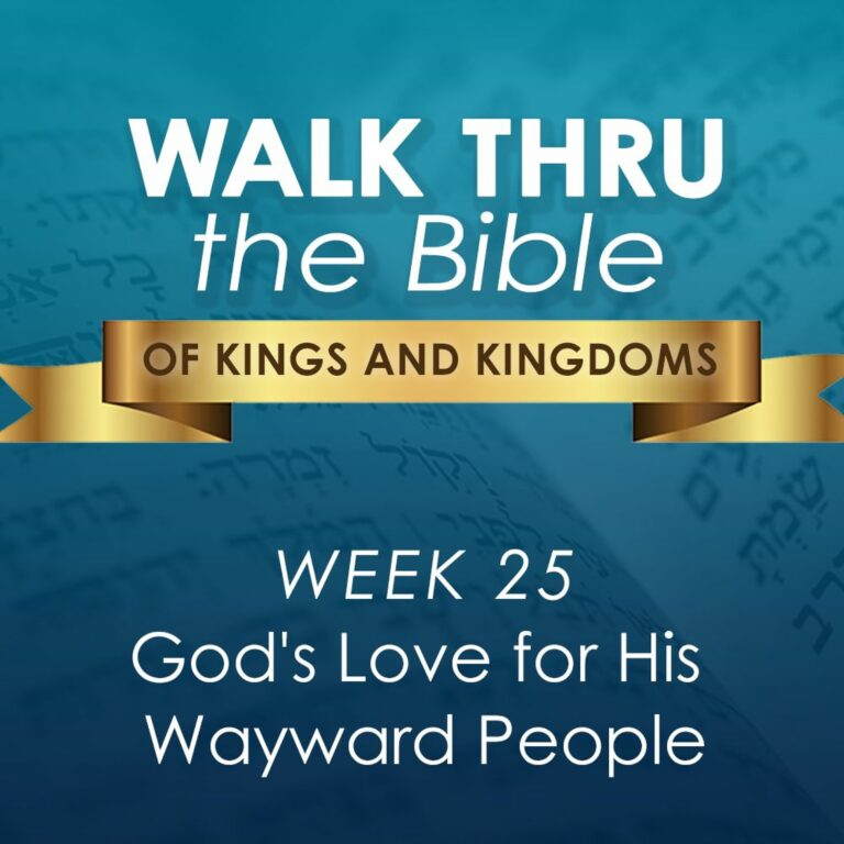 God's Love for His Wayward People (Walk Thru the Bible Week 25)