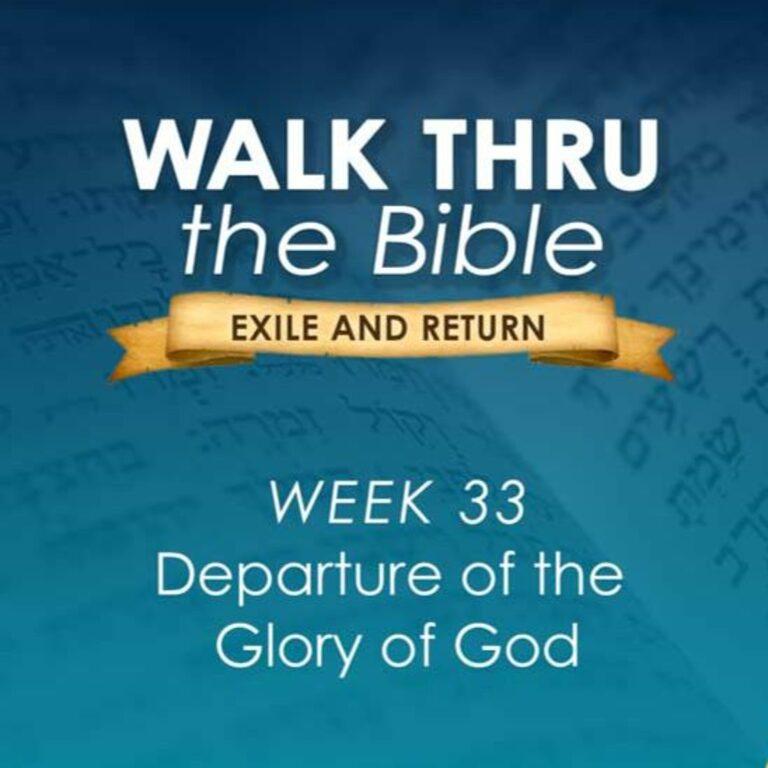 Departure of the Glory of God (Walk Thru the Bible Week 33)