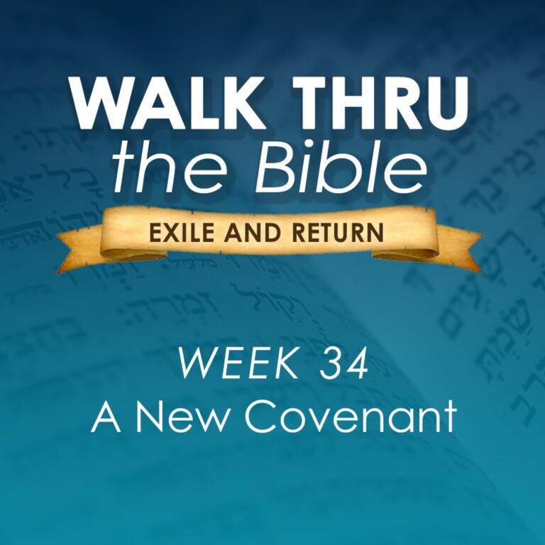 A New Covenant (Walk Thru the Bible Week 34)