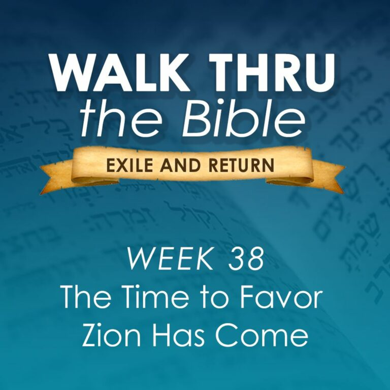 The Time to Favor Zion Has Come (Walk Thru the Bible Week 38)